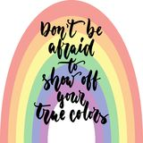 Don`t be afraid to show yout true colors - LGBT slogan hand drawn lettering quote isolated on the rainbow background. Fun brush i Stock Photos