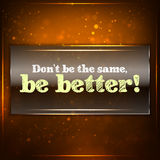 Don't be the same, be better! Royalty Free Stock Photo
