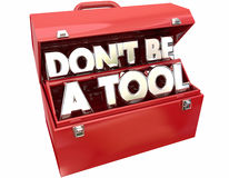 Don`t Be a Tool Jerk Idiot Fool Behavior Toolbox. Don`t Be a Tool Jerk Idiot Fool Behavior 3d Words Toolbox vector illustration