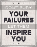 Don't Bury Your Failures , Let them Inspire You. Retro Style Quote Don't Bury Your Failures , Let them Inspire Youwith Black and white design Royalty Free Stock Photos