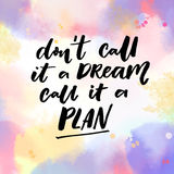 Don`t call it a dream, call it a plan. Motivation quote, vector typography on pink and violet watercolor texture Royalty Free Stock Photo