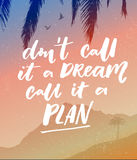Don`t call it a dream, call it a plan. Motivational quote, vector calligraphy on vector landscape with mountain, tree Royalty Free Stock Image