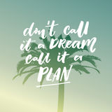 Don`t call it a dream, call it a plan. Motivational saying, typography on filtered illustration of tropical palm. Stock Images