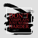 Don t complain just work harder - inspirational quote. Don't complain just work harder - inspirational quote on the hand drawn ink texture background. Fitness Royalty Free Stock Images