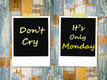Don't cry ,It's Only  Monday Stock Images