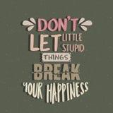 Don t deixou coisas estúpidas pequenas quebra seu conceito do texto da motivação do cartaz das citações da felicidade ilustração stock
