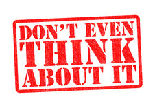 DON`T EVEN THINK ABOUT IT Royalty Free Stock Image