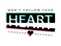 Don`t follow your heart / T shirt graphics slogan tee / Textile vector print design Stock Image