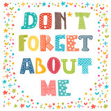 Don't forget about me. Cute greeting card. Funny postcard Stock Images