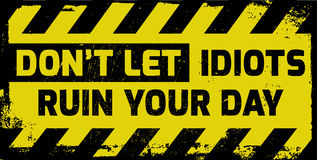 Don`t let idiots ruin your day sign Royalty Free Stock Photos