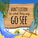 Don`t listen to what they say go see typography inscription with parasol, chaise launge and coconut coctail on beach. Background. Realistic sun flare. Vector royalty free illustration