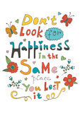 Don t look for happiness in the same place you Stock Photography