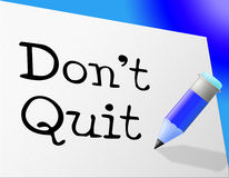 Don't Quit Indicates Persevere Quitting And Perseverance Royalty Free Stock Images