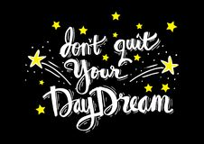 Don`t quit your daydream. Motivation quote Royalty Free Stock Photos