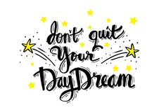 Don`t quit your daydream. Motivation quote Royalty Free Stock Photo