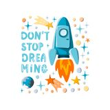 Don`t stop dreaming. Hand written lettering and hand drawn cartoon style rocket, stars and planets motivational. Illustration. Space background. Stock vector royalty free illustration