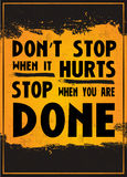 Don't Stop when it Hurts Stop When you are Done Stock Photos