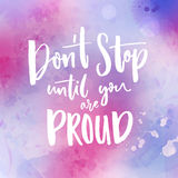 Don`t stop until you are proud. Motivational quote handwritten at violet watercolor background.  stock illustration
