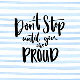 Don`t stop until you are proud. Motivationalal quote handwritten at blue stripes watercolor background.  royalty free illustration