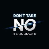Don't take no for answer phrase, typographic Royalty Free Stock Images
