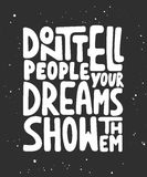 Don't tell people your dreams show them. Handwritten lettering. Vector card with hand drawn unique typography design element for greeting cards, prints and Stock Photography