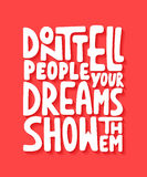 Don`t tell people your dreams show them. Handwritten lettering. Royalty Free Stock Images