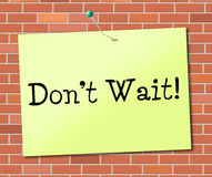 Don't Wait Indicates At This Time And Critical Royalty Free Stock Photos