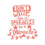 Don`t wait for a miracle, be a miracle handwriting monogram calligraphy. Phrase graphic desing. Engraved ink art vector. Don`t wait for a miracle, be a miracle royalty free illustration