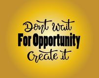 Don`t wait for opportunity create it, hand drawn typography poster. T shirt hand lettered calligraphic design. Inspirational vector typography. - Vector royalty free illustration