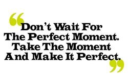 Don t Wait For The Perfect Moment. Take The Moment And Make It P. Erfect. Creative typographic motivational poster vector illustration