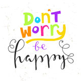 Don`t worry be happy - hand lettering quote. Royalty Free Stock Photos