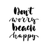 Don`t worry beach happy - hand drawn lettering quote isolated on the white background. Fun brush ink inscription for. Photo overlays, greeting card or t-shirt royalty free illustration