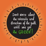 Don`t worry about the intensity and direction of the path, until you get the green motivational quote lettering. Print for poster, t-shirt, bags, postcard Royalty Free Stock Image