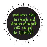 Don`t worry about the intensity and direction of the path, until you get the green motivational quote lettering. Print for poster, t-shirt, bags, postcard Stock Photos