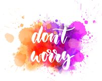 Don`t worry lettering. Don`t worry - handwritten modern calligraphy lettering text on abstract watercolor paint splash background vector illustration