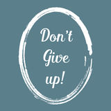 Don't Give up message white on blue background; Motivation positive concept to success. Royalty Free Stock Photography