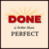 Done is better than Perfect Royalty Free Stock Photography