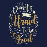Dont Be Afraid To Be Great Inspirational Quote. A vector illustration of Dont Be Afraid To Be Great Inspirational Quote Vector Illustration