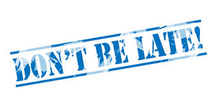 Dont be late blue stamp. On white background Stock Photo