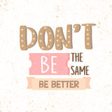 Dont Be the Same, Be Better. motivational quotes. Vector illustration Royalty Free Stock Photography