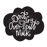 Dont cry over spilt milk. Vector illustration in hand-drawn style. A Cup of milk and lettering. Dont cry over spilt milk. Vector illustration in hand-drawn style stock illustration