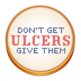 Dont get ulcers, give them cross stitch embroidery Royalty Free Stock Image