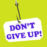 Dont Give Up! On Hook Shows Positivity And. Dont Give Up! On Hook Showing Positivity Motivation And Encouragement Royalty Free Stock Photo