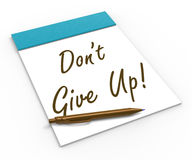 Dont Give Up! Notebook Means Determination Stock Image
