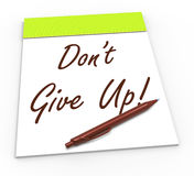Dont Give Up Notepad Shows Persist And Royalty Free Stock Image