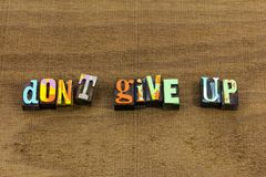 Dont give up positive attitude optimism quit quote. Dont never give up positive attitude optimism quit quote letterpress typography faith hope love believe move stock image