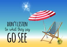 Dont listen to what they say go see typography inscription with parasol, chaise launge and coconut coctail on beach. Background. Realistic sun flare. Vector royalty free illustration