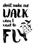 Dont make me walk when I want to fly Stock Images