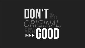 Dont Try To Be Original Just Try To Be Good. Great typography illustration concept, and use for education, learning, design and much more Royalty Free Illustration