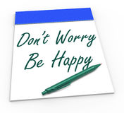 Dont Worry Be Happy Notepad Shows Being Calm Royalty Free Stock Photos